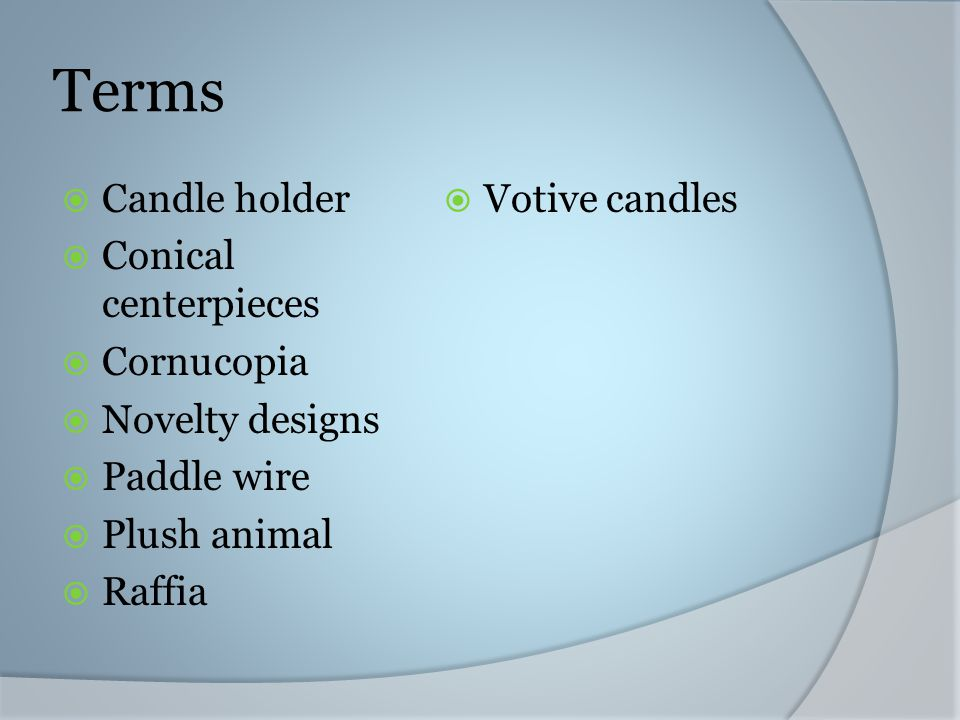 Terms Candle holder Conical centerpieces Cornucopia Novelty designs Paddle wire Plush animal Raffia Votive candles