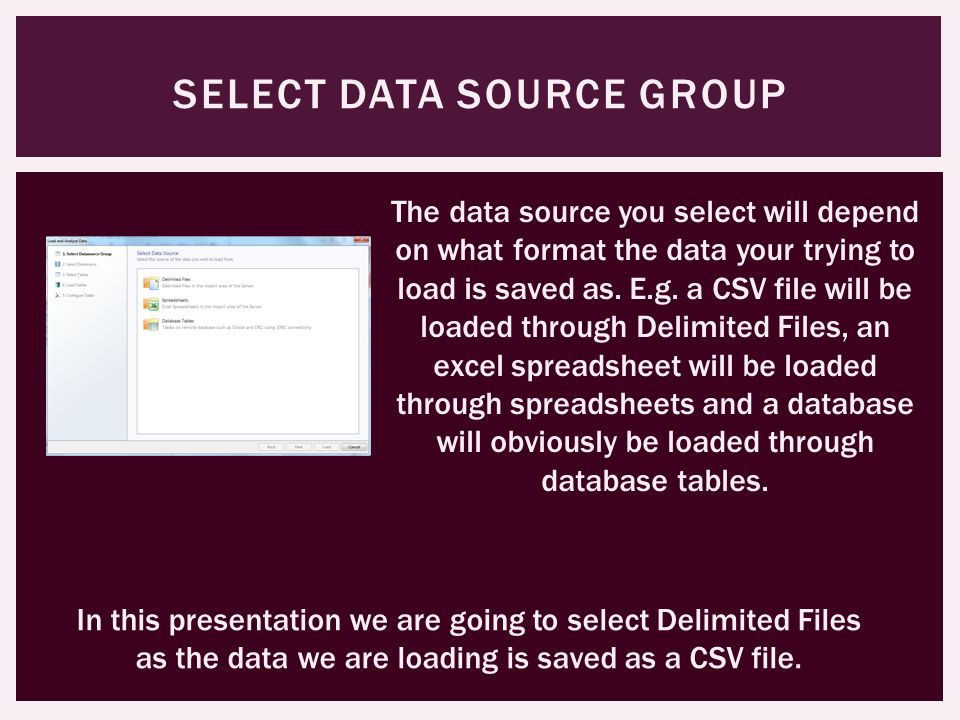 SELECT DATA SOURCE GROUP The data source you select will depend on what format the data your trying to load is saved as.