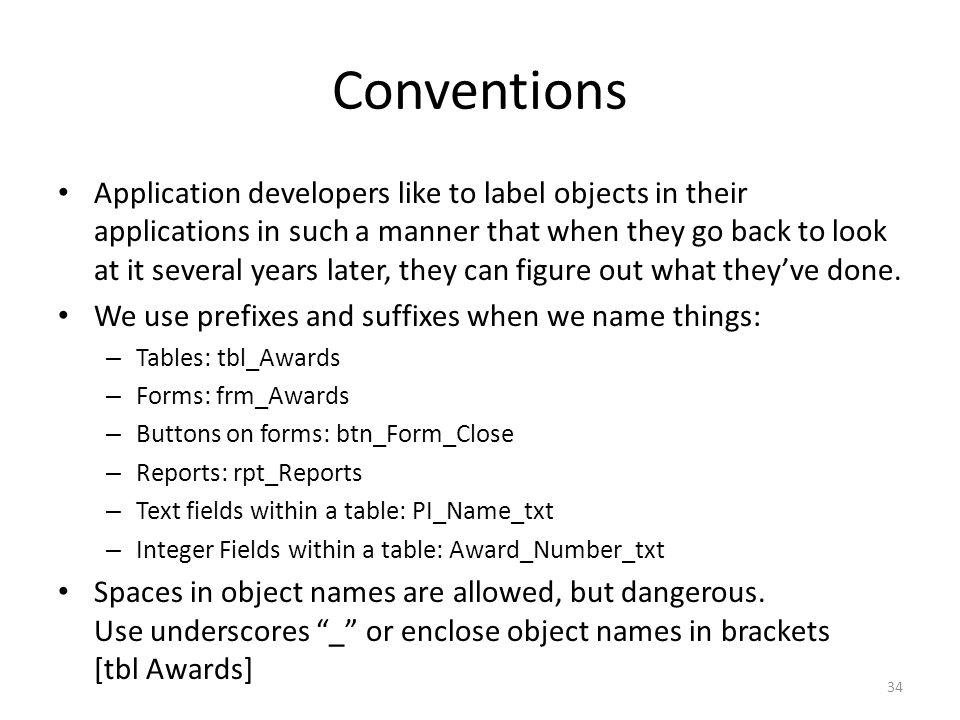 Conventions Application developers like to label objects in their applications in such a manner that when they go back to look at it several years later, they can figure out what theyve done.