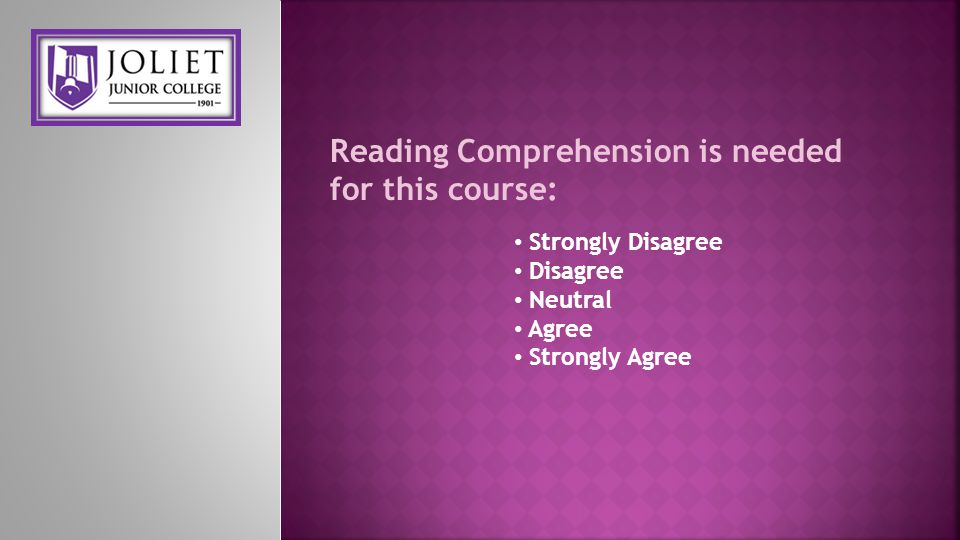 Reading Comprehension is needed for this course: Strongly Disagree Disagree Neutral Agree Strongly Agree