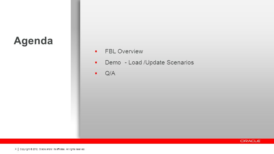 Copyright © 2012, Oracle and/or its affiliates. All rights reserved. 4 Agenda FBL Overview Demo - Load /Update Scenarios Q/A