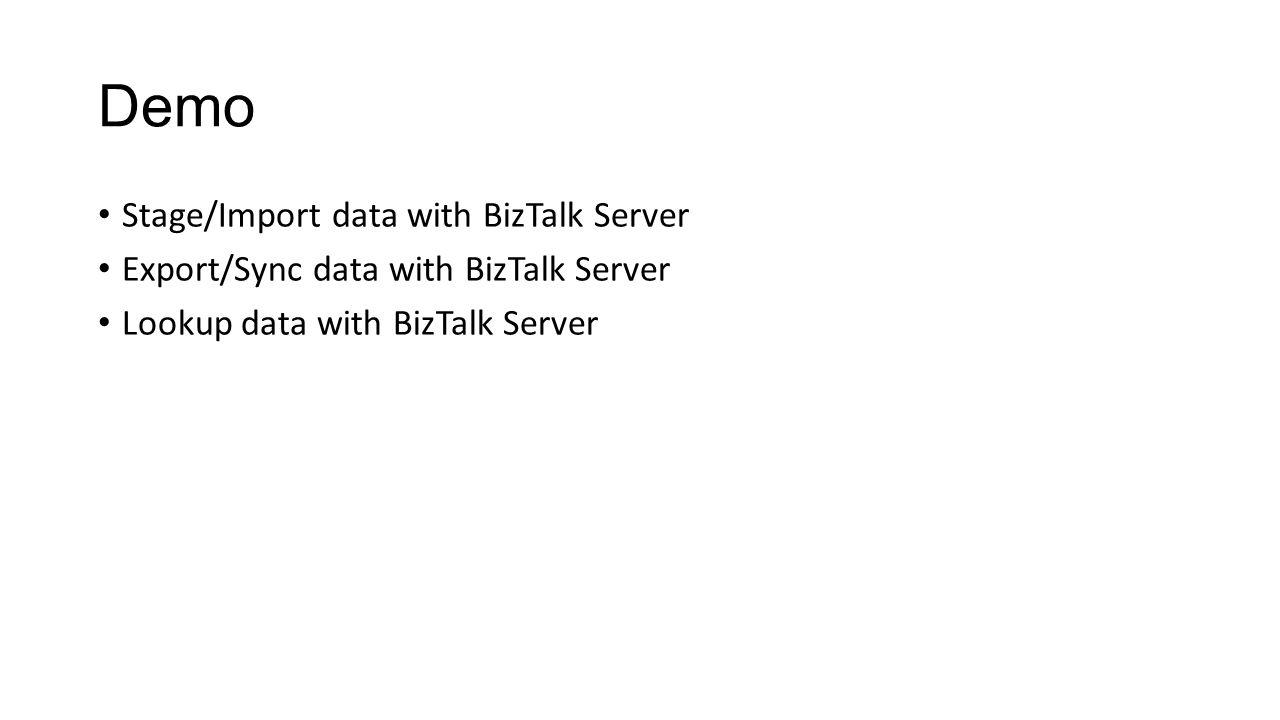 Demo Stage/Import data with BizTalk Server Export/Sync data with BizTalk Server Lookup data with BizTalk Server