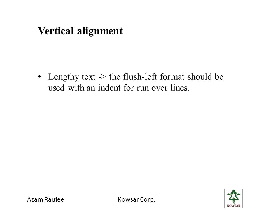 Azam RaufeeKowsar Corp. Vertical alignment Lengthy text -> the flush-left format should be used with an indent for run over lines.
