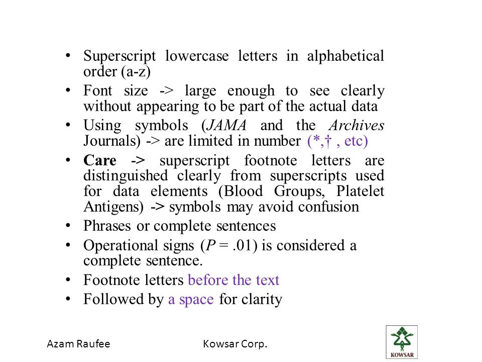 Azam RaufeeKowsar Corp. Superscript lowercase letters in alphabetical order (a-z) Font size -> large enough to see clearly without appearing to be par