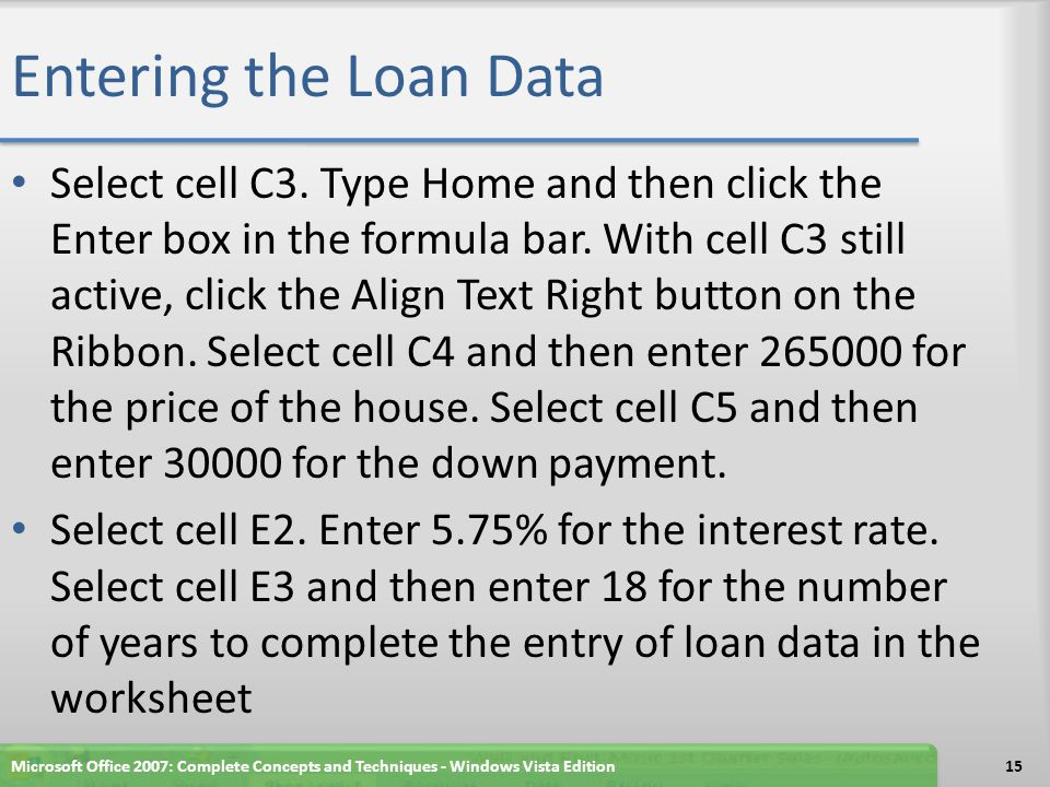 Entering the Loan Data Select cell C3. Type Home and then click the Enter box in the formula bar. With cell C3 still active, click the Align Text Righ