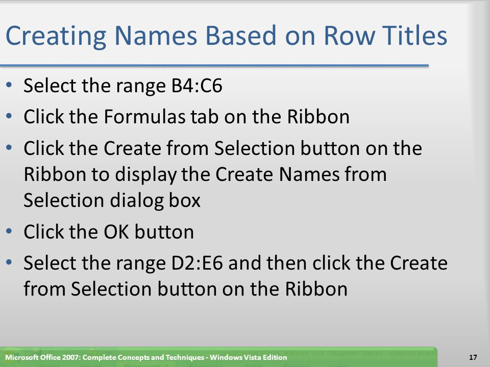 Creating Names Based on Row Titles Select the range B4:C6 Click the Formulas tab on the Ribbon Click the Create from Selection button on the Ribbon to