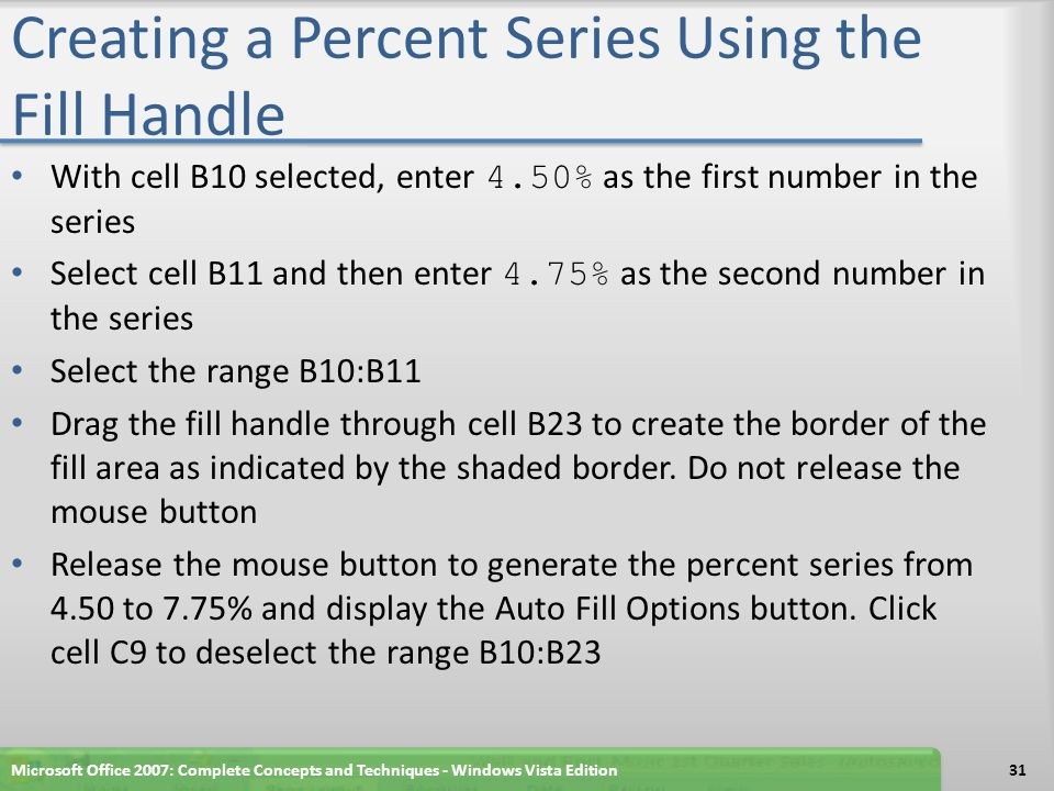 Creating a Percent Series Using the Fill Handle With cell B10 selected, enter 4.50% as the first number in the series Select cell B11 and then enter 4