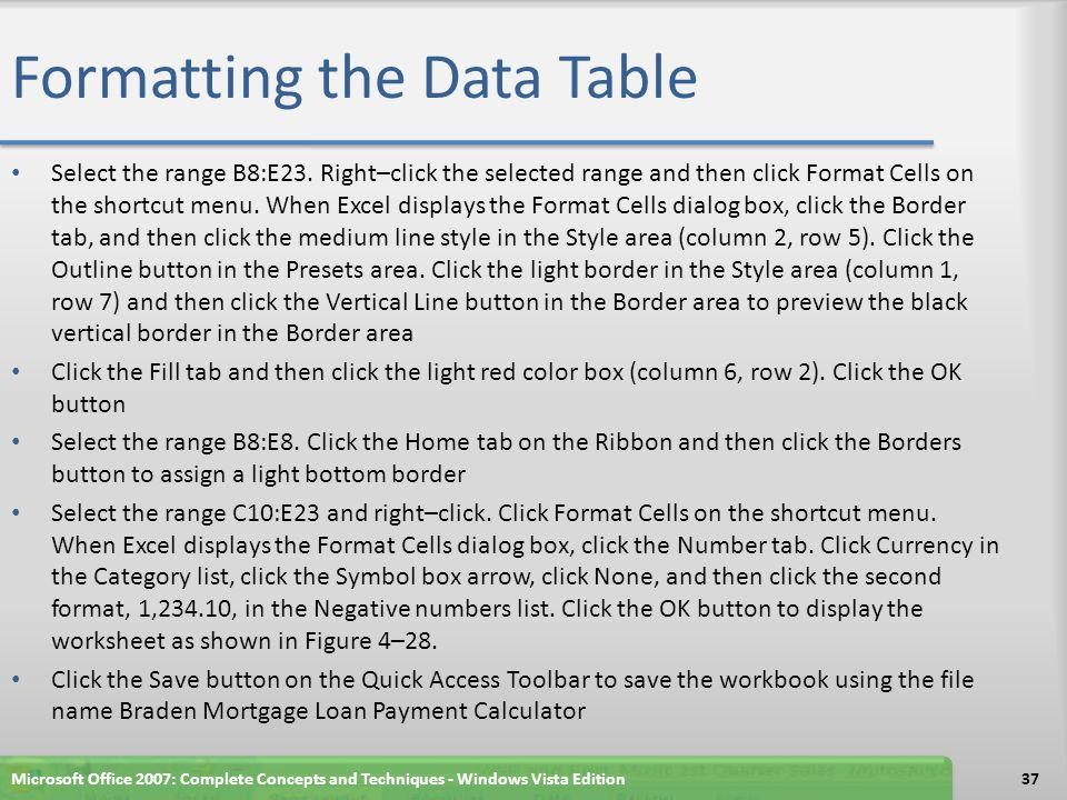Formatting the Data Table Select the range B8:E23. Right–click the selected range and then click Format Cells on the shortcut menu. When Excel display