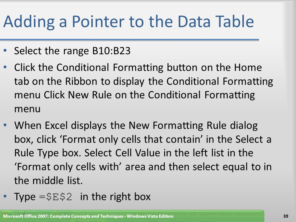 Adding a Pointer to the Data Table Select the range B10:B23 Click the Conditional Formatting button on the Home tab on the Ribbon to display the Condi