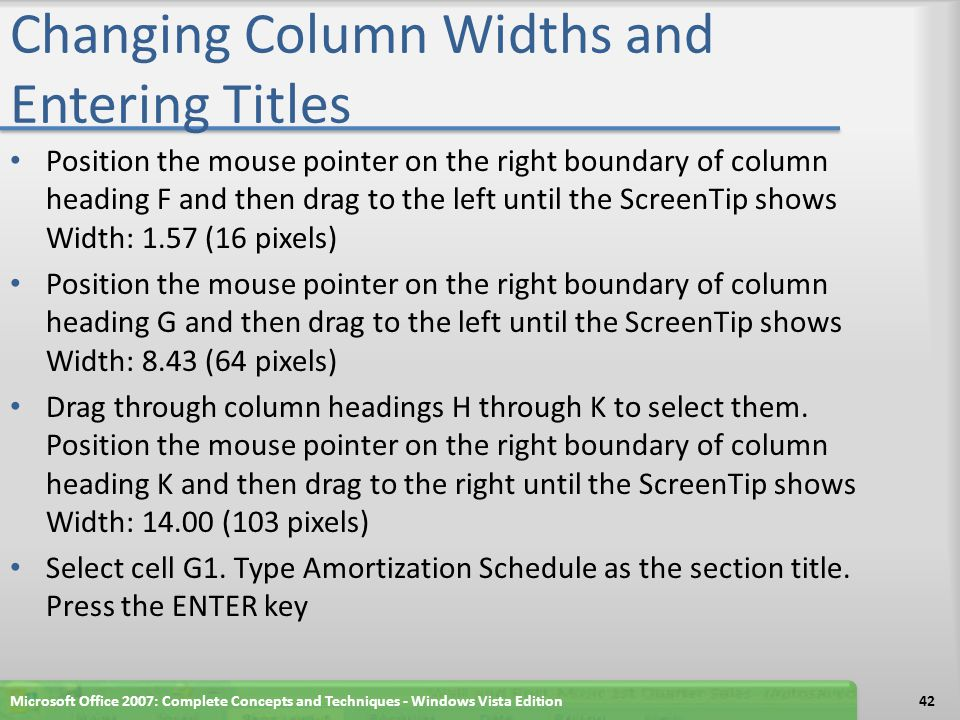 Changing Column Widths and Entering Titles Position the mouse pointer on the right boundary of column heading F and then drag to the left until the Sc