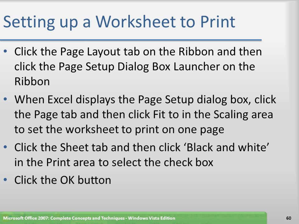 Setting up a Worksheet to Print Click the Page Layout tab on the Ribbon and then click the Page Setup Dialog Box Launcher on the Ribbon When Excel dis