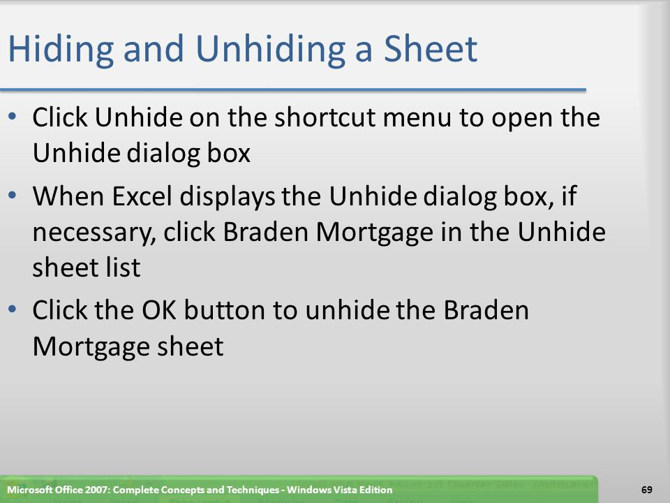 Hiding and Unhiding a Sheet Click Unhide on the shortcut menu to open the Unhide dialog box When Excel displays the Unhide dialog box, if necessary, c