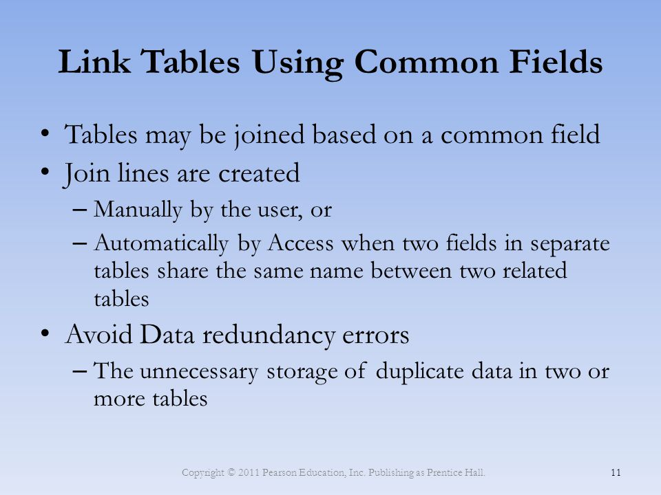 Link Tables Using Common Fields Tables may be joined based on a common field Join lines are created – Manually by the user, or – Automatically by Acce