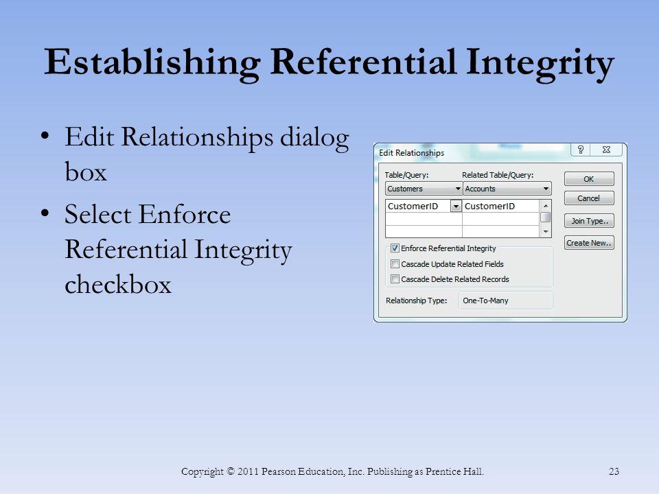 Establishing Referential Integrity Edit Relationships dialog box Select Enforce Referential Integrity checkbox Copyright © 2011 Pearson Education, Inc