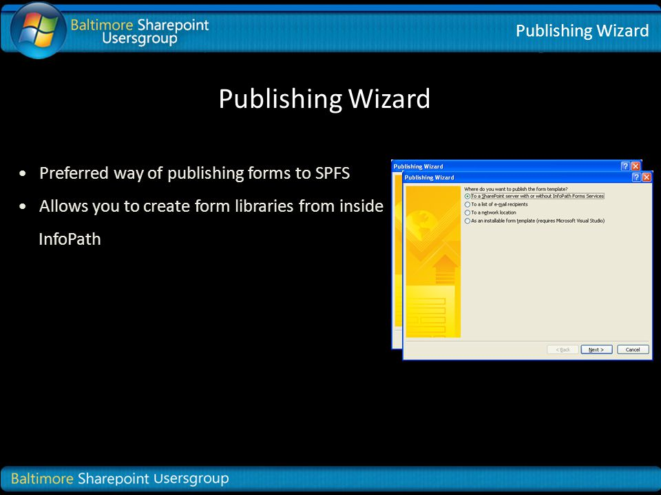 Publishing Wizard Preferred way of publishing forms to SPFS Allows you to create form libraries from inside InfoPath