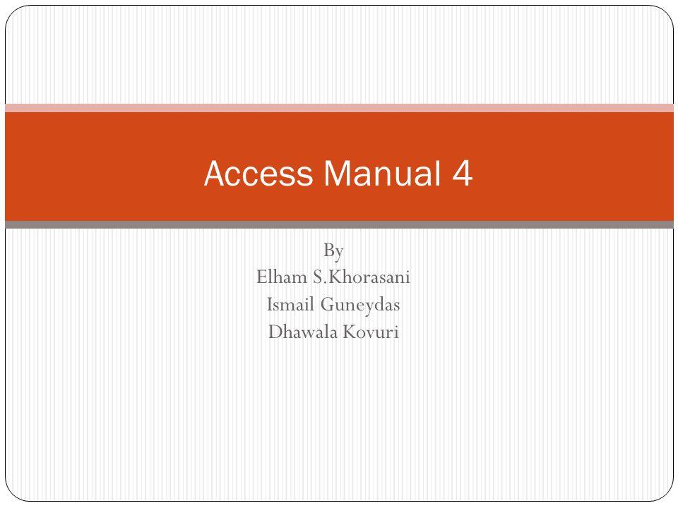 Access Manual 4 By Elham S.Khorasani Ismail Guneydas Dhawala Kovuri