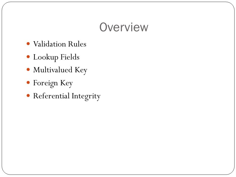 Overview Validation Rules Lookup Fields Multivalued Key Foreign Key Referential Integrity