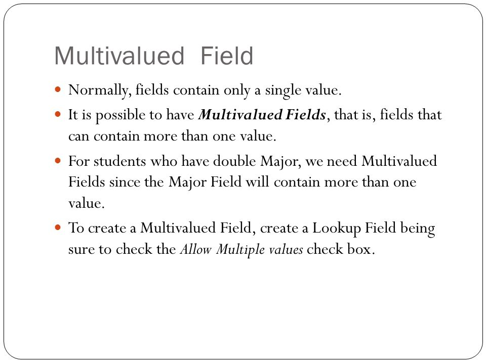 Multivalued Field Normally, fields contain only a single value.