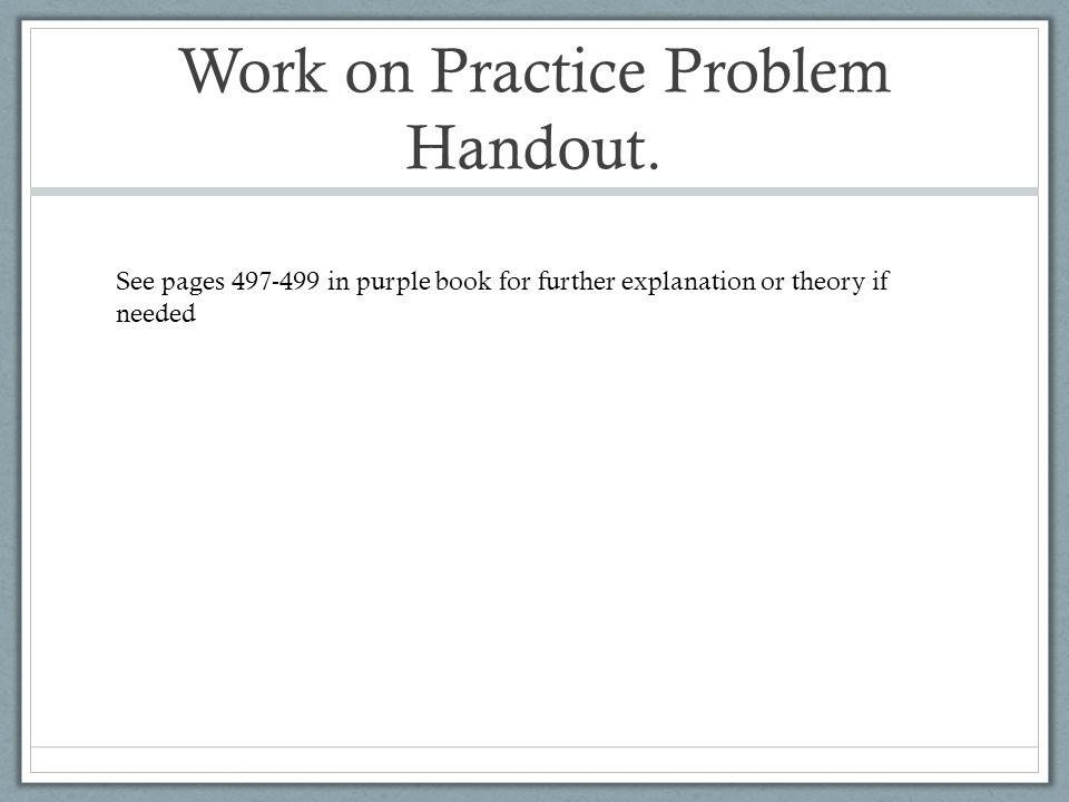 Work on Practice Problem Handout.