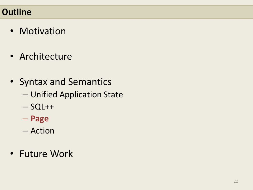 Motivation Architecture Syntax and Semantics – Unified Application State – SQL++ – Page – Action Future Work 22 Outline