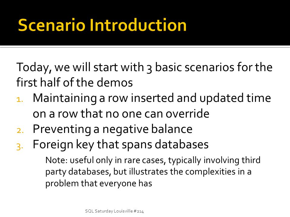 Today, we will start with 3 basic scenarios for the first half of the demos 1. Maintaining a row inserted and updated time on a row that no one can ov