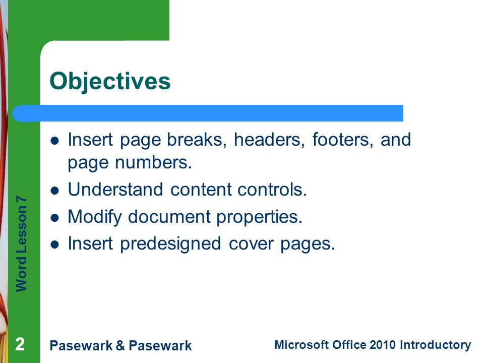 Word Lesson 7 Pasewark & Pasewark Microsoft Office 2010 Introductory 333 Objectives (continued) Create a section with formatting that differs from other sections.