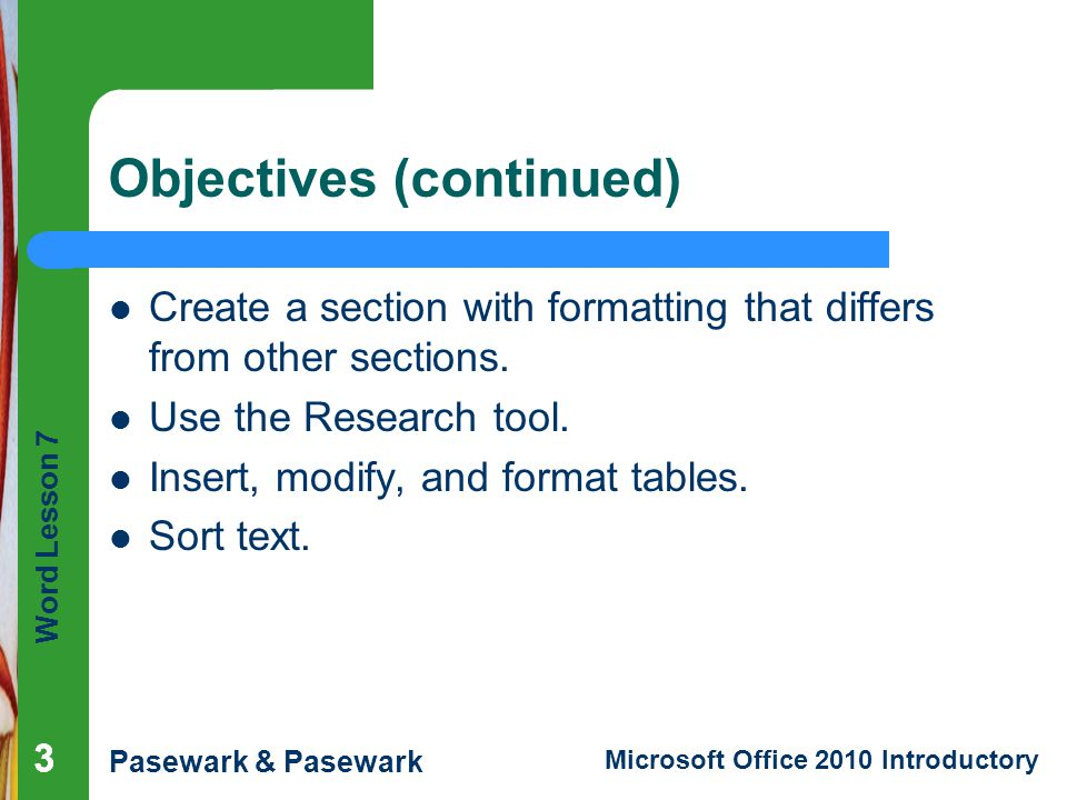 Word Lesson 7 Pasewark & Pasewark Microsoft Office 2010 Introductory 24 Summary In this lesson, you learned: Word automatically inserts page breaks where they are necessary.