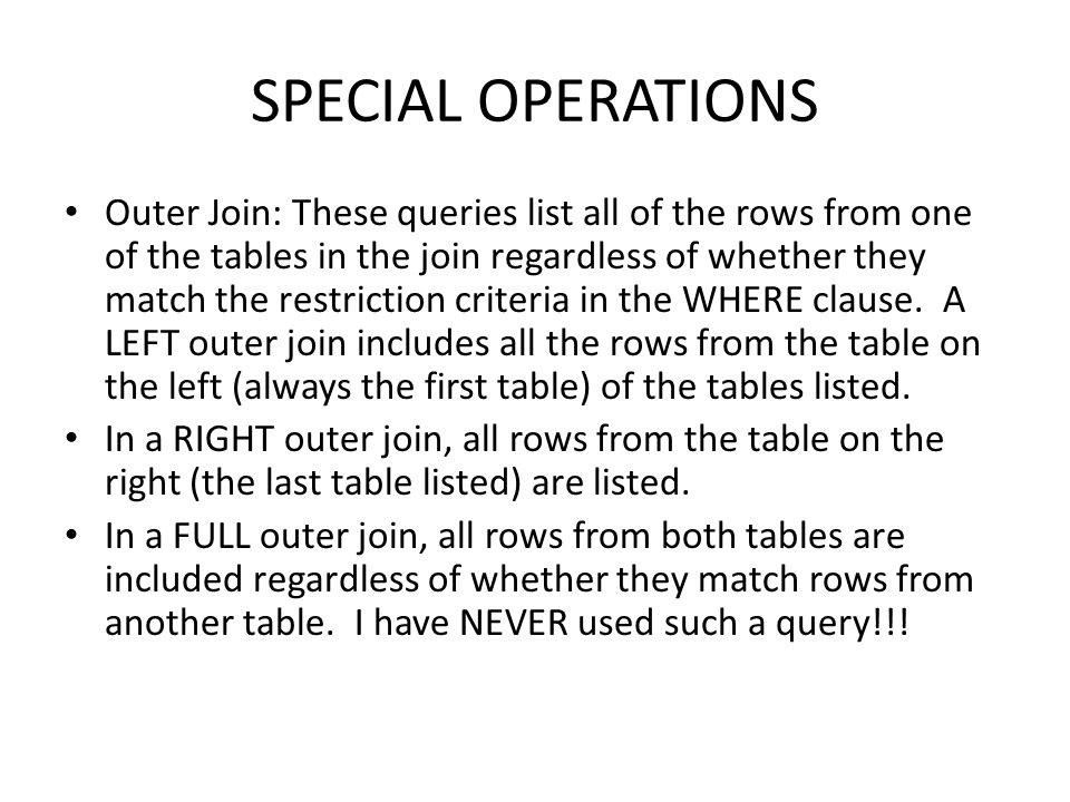 SPECIAL OPERATIONS Outer Join: These queries list all of the rows from one of the tables in the join regardless of whether they match the restriction
