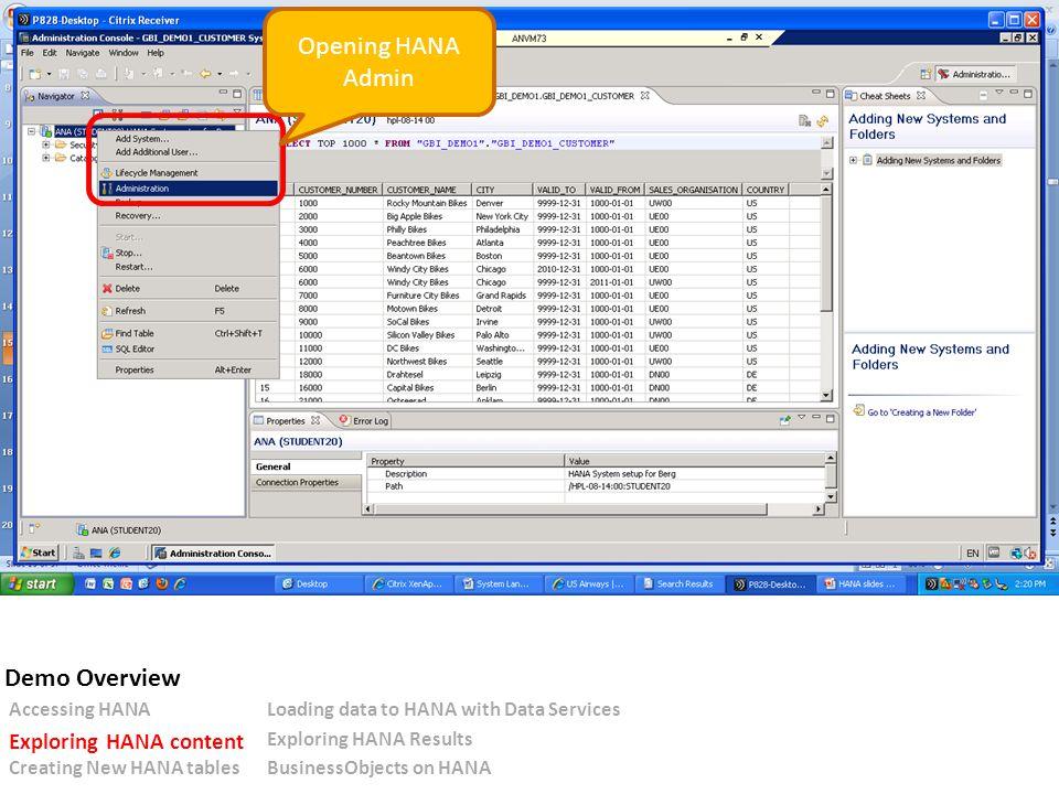 Opening HANA Admin Accessing HANALoading data to HANA with Data Services Exploring HANA content Exploring HANA Results Creating New HANA tablesBusinessObjects on HANA Demo Overview