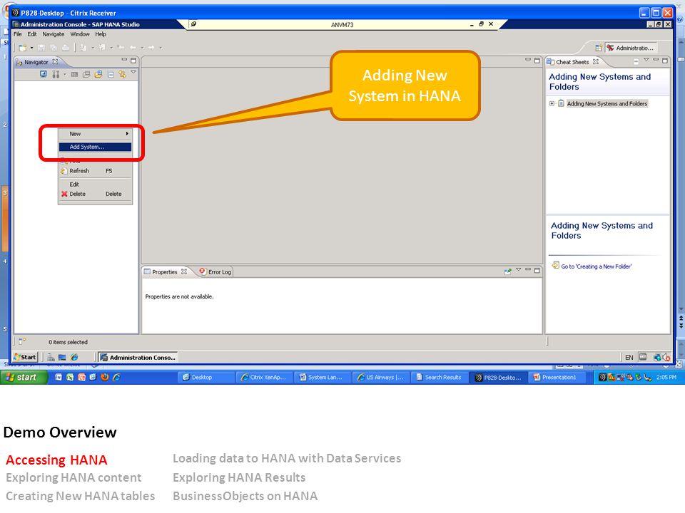 Adding New System in HANA Demo Overview Accessing HANA Loading data to HANA with Data Services Exploring HANA contentExploring HANA Results Creating New HANA tablesBusinessObjects on HANA