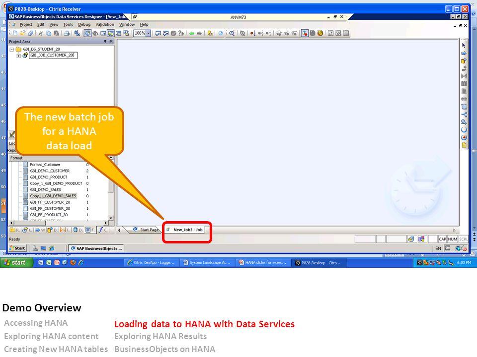 The new batch job for a HANA data load Accessing HANA Loading data to HANA with Data Services Exploring HANA contentExploring HANA Results Creating New HANA tablesBusinessObjects on HANA Demo Overview