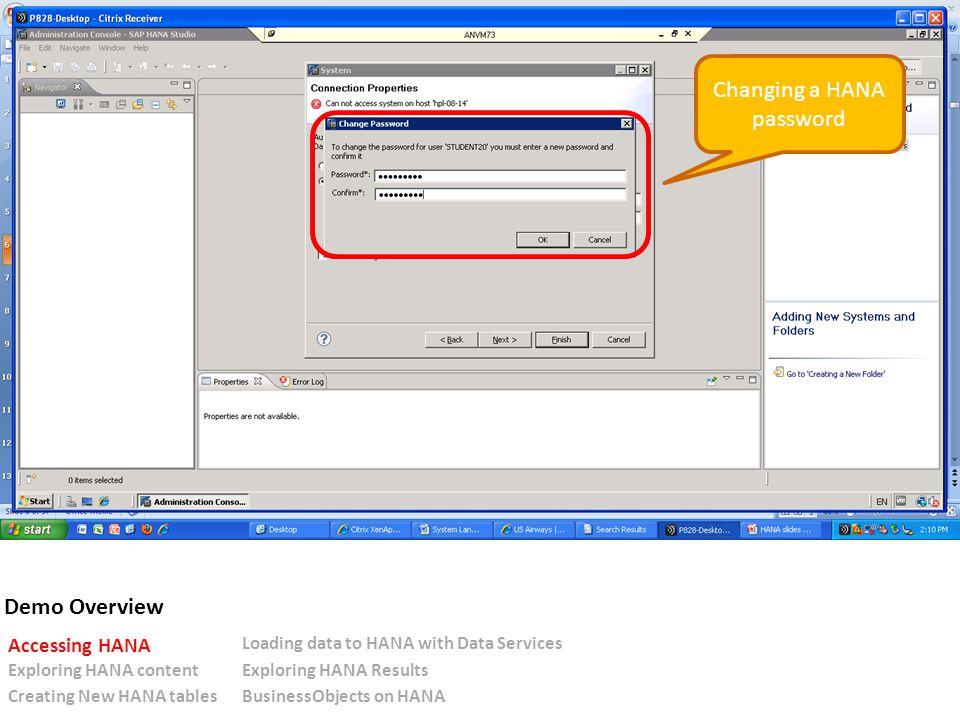 Changing a HANA password Demo Overview Accessing HANA Loading data to HANA with Data Services Exploring HANA contentExploring HANA Results Creating New HANA tablesBusinessObjects on HANA