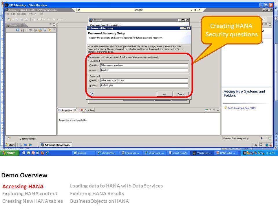 Creating HANA Security questions Demo Overview Accessing HANA Loading data to HANA with Data Services Exploring HANA contentExploring HANA Results Creating New HANA tablesBusinessObjects on HANA