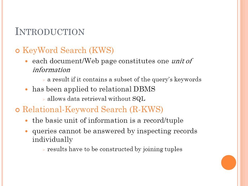 I NTRODUCTION KeyWord Search (KWS) each document/Web page constitutes one unit of information a result if it contains a subset of the querys keywords