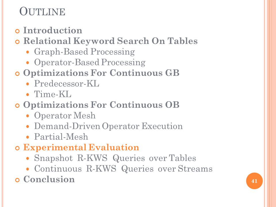 O UTLINE Introduction Relational Keyword Search On Tables Graph-Based Processing Operator-Based Processing Optimizations For Continuous GB Predecessor