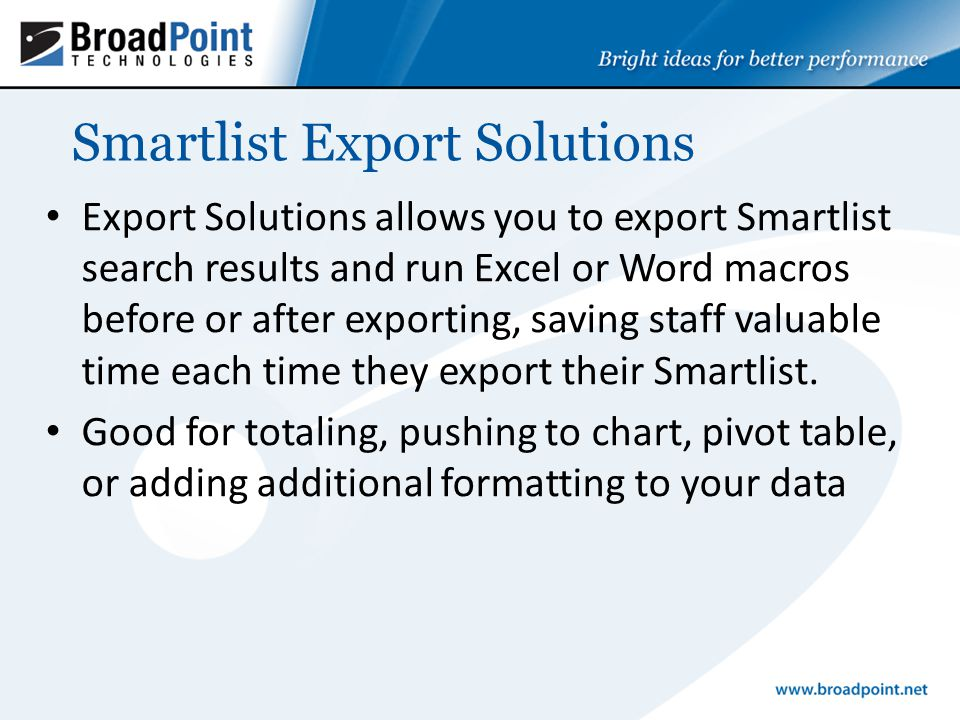Export Solutions allows you to export Smartlist search results and run Excel or Word macros before or after exporting, saving staff valuable time each time they export their Smartlist.