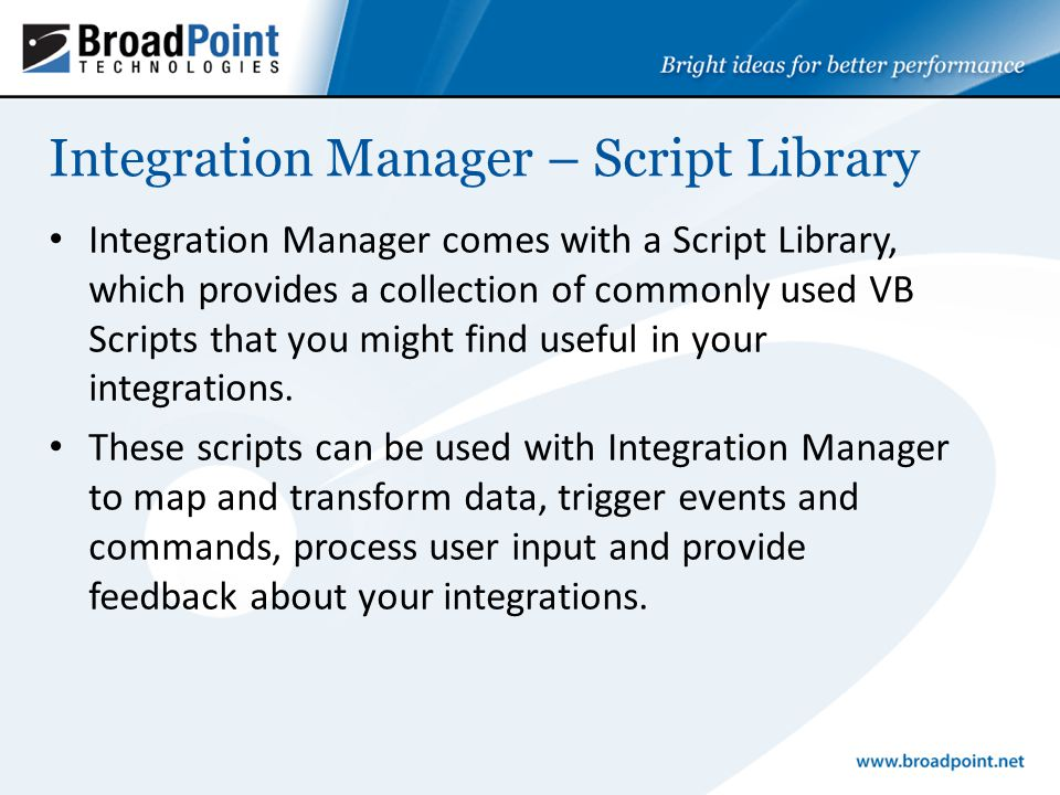 Integration Manager comes with a Script Library, which provides a collection of commonly used VB Scripts that you might find useful in your integrations.