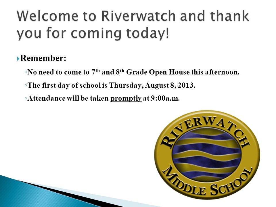 Remember: No need to come to 7 th and 8 th Grade Open House this afternoon.