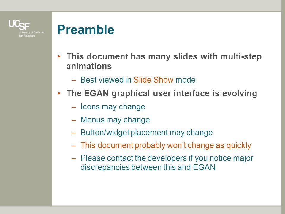 Preamble This document has many slides with multi-step animations –Best viewed in Slide Show mode The EGAN graphical user interface is evolving –Icons may change –Menus may change –Button/widget placement may change –This document probably wont change as quickly –Please contact the developers if you notice major discrepancies between this and EGAN