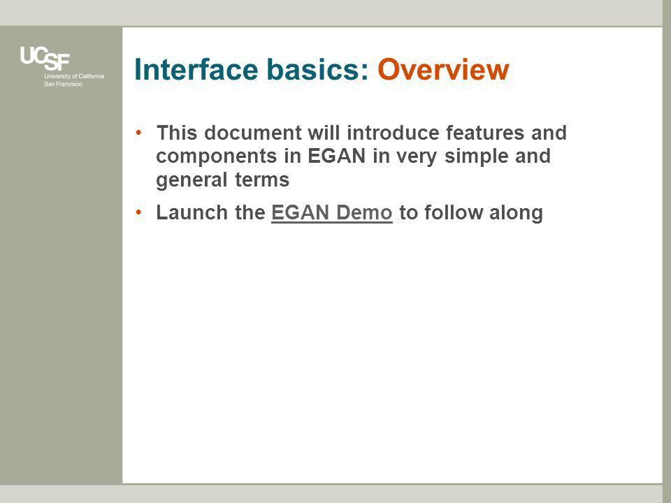 Interface basics: Overview This document will introduce features and components in EGAN in very simple and general terms Launch the EGAN Demo to follo