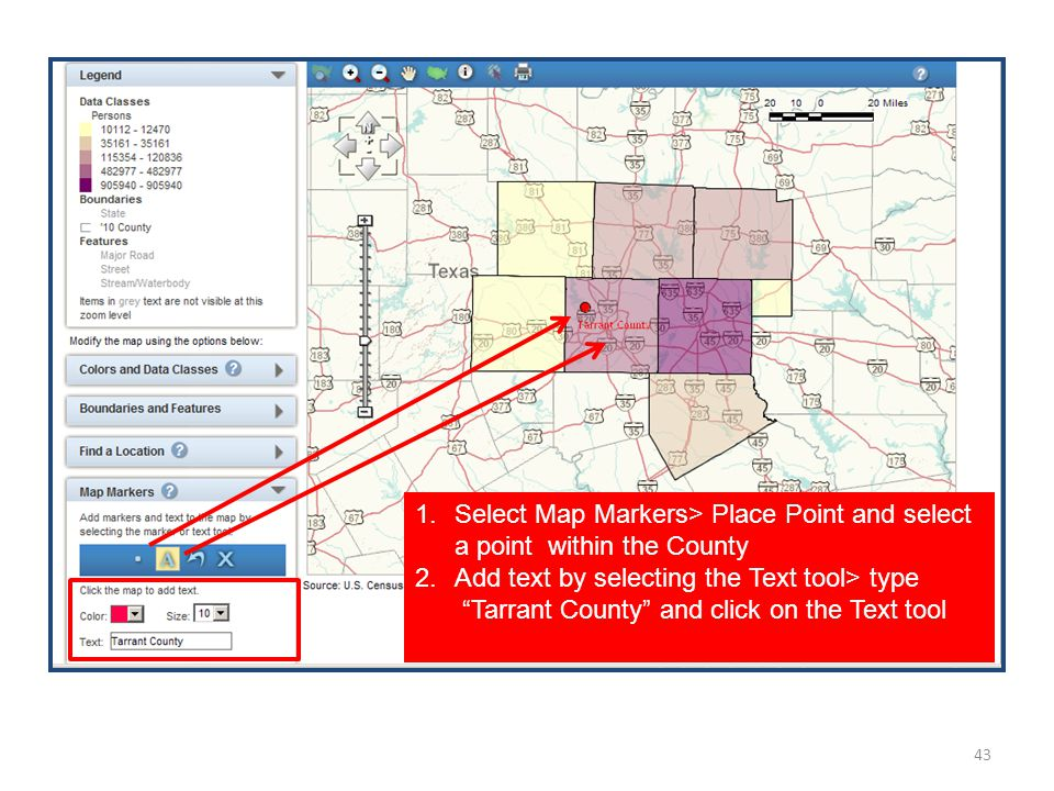 43 1.Select Map Markers> Place Point and select a point within the County 2.Add text by selecting the Text tool> type Tarrant County and click on the