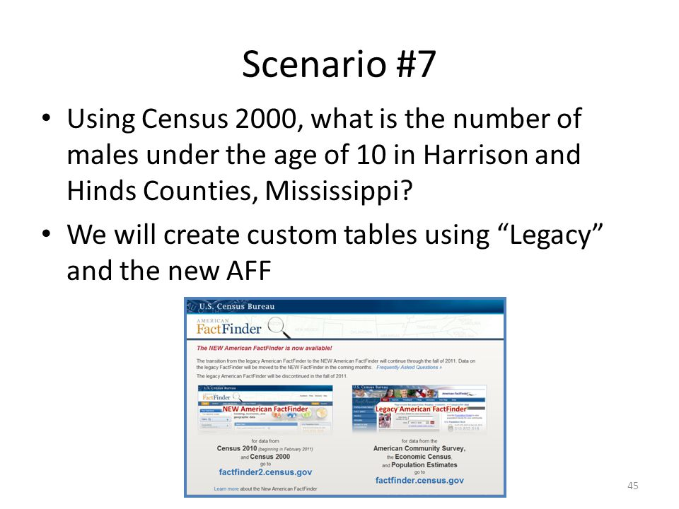 Scenario #7 Using Census 2000, what is the number of males under the age of 10 in Harrison and Hinds Counties, Mississippi? We will create custom tabl
