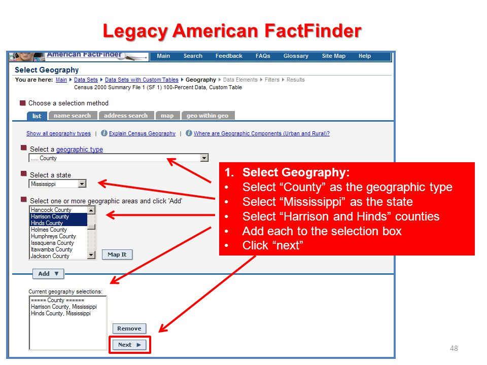 48 Legacy American FactFinder 1.Select Geography: Select County as the geographic type Select Mississippi as the state Select Harrison and Hinds count