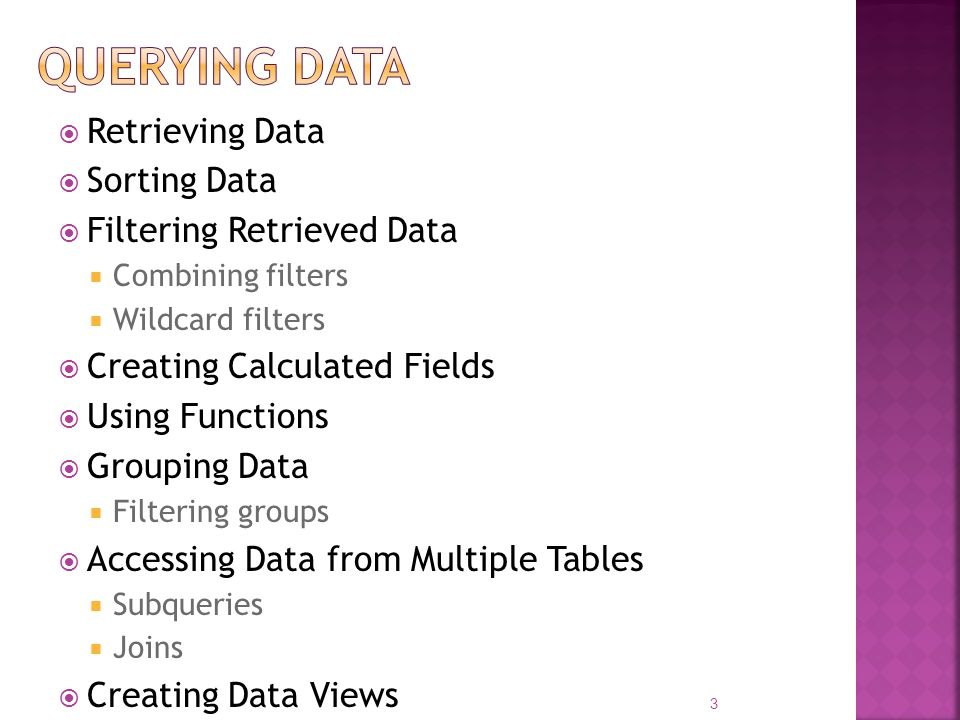Retrieving Data Sorting Data Filtering Retrieved Data Combining filters Wildcard filters Creating Calculated Fields Using Functions Grouping Data Filt