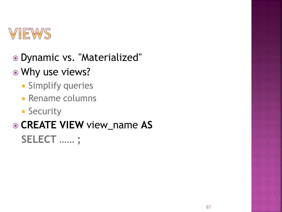 Dynamic vs. Materialized Why use views.