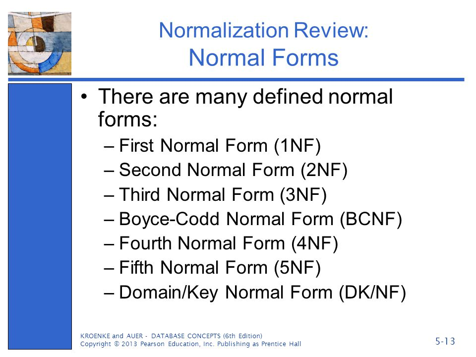 Normalization Review: Normal Forms There are many defined normal forms: –First Normal Form (1NF) –Second Normal Form (2NF) –Third Normal Form (3NF) –B