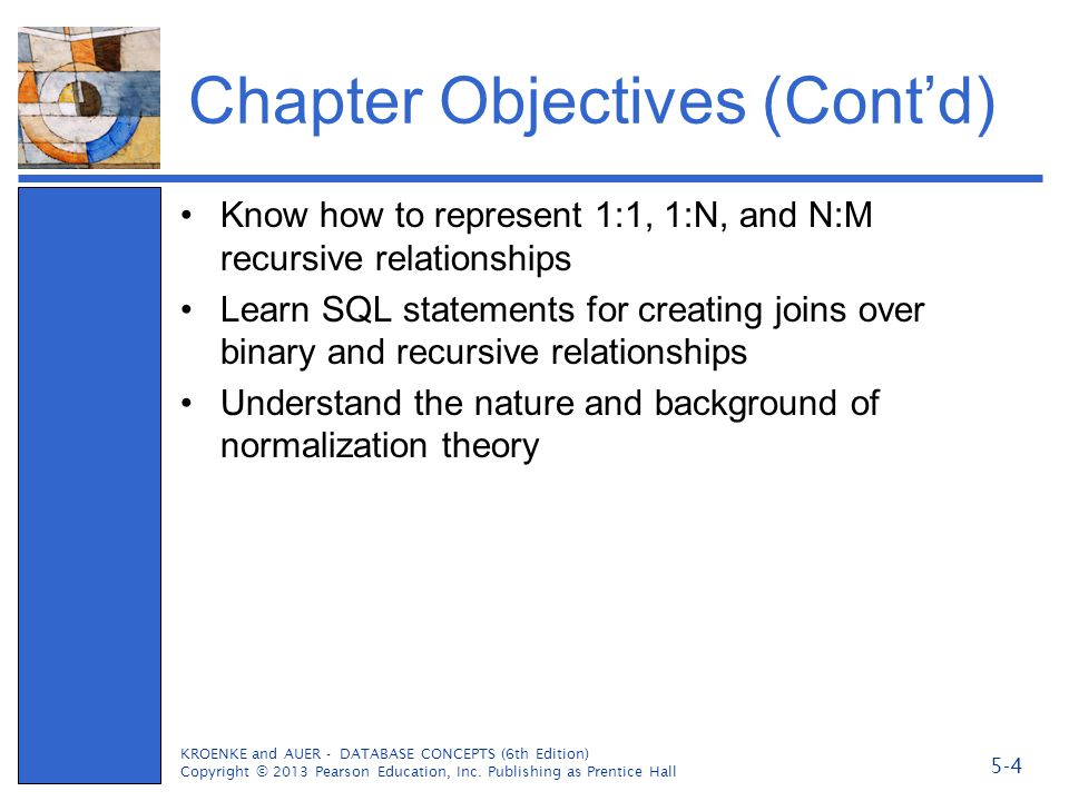 Chapter Objectives (Contd) Know how to represent 1:1, 1:N, and N:M recursive relationships Learn SQL statements for creating joins over binary and rec