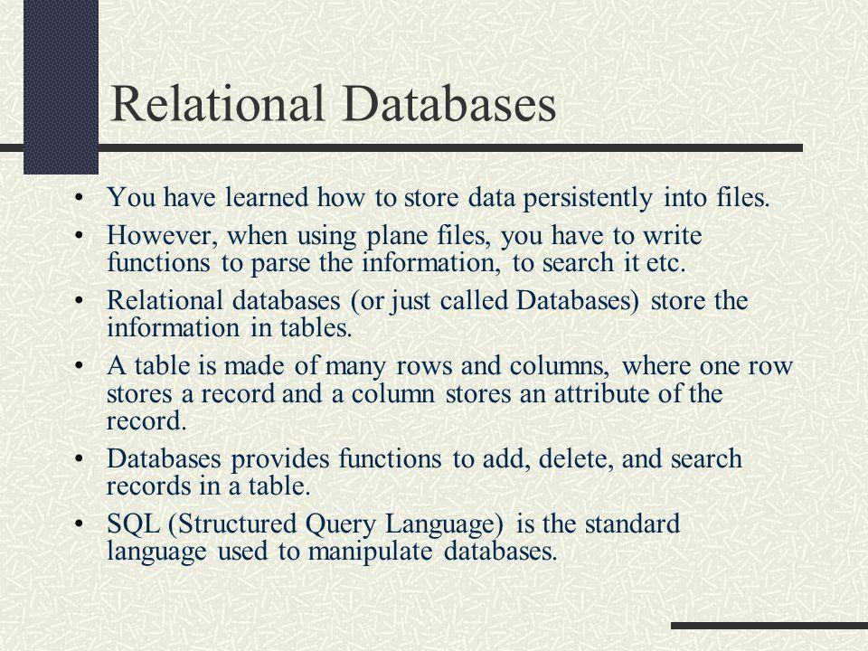 Available SQL databases MySQL http://www.mysql.com Very popular free database Oracle http://www.oracle.com Very popular database for enterprise use Microsoft SQL http://www.microsoft.com/sqlserver Also very popular.