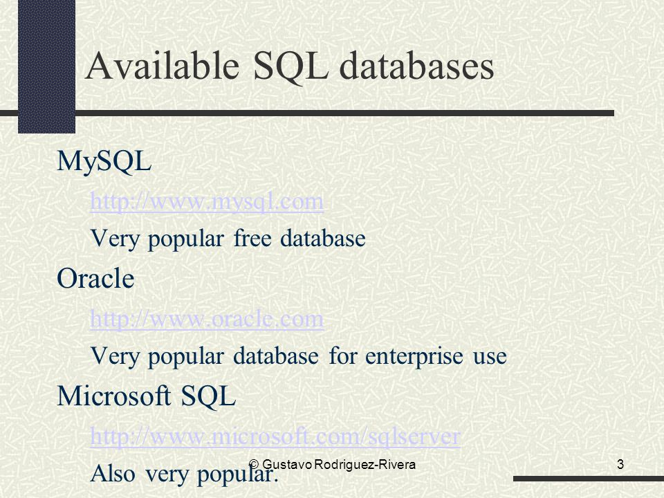 Structured Query Language (SQL) All major languages let you communicate with a database using SQL.