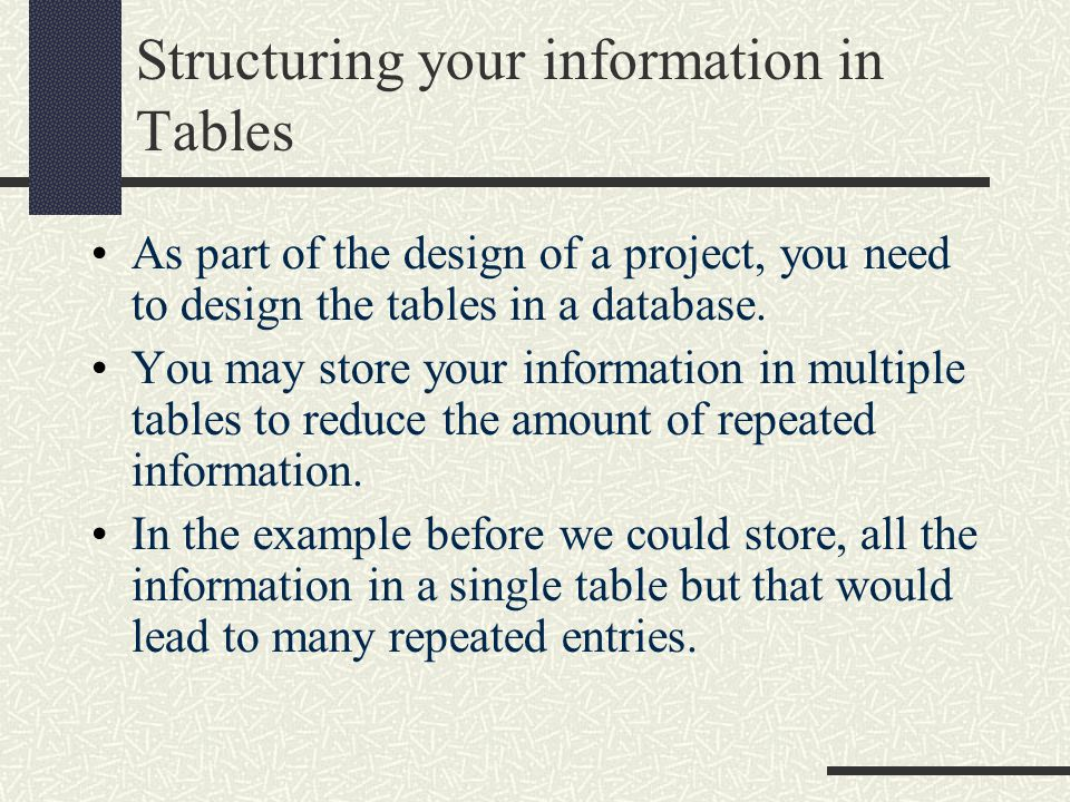 Structuring your information in Tables As part of the design of a project, you need to design the tables in a database.